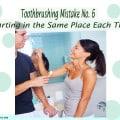 Toothbrushing Mistake 6